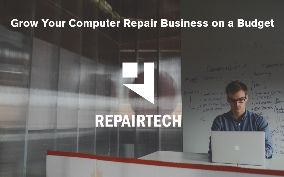 How to Grow Your Computer Repair Business on a Budget